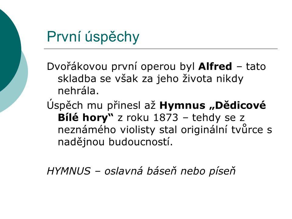 """První úspěchy Dvořákovou první operou byl Alfred – tato skladba se však za jeho života nikdy nehrála. Úspěch mu přinesl až Hymnus """"Dědicové Bílé hory"""""""