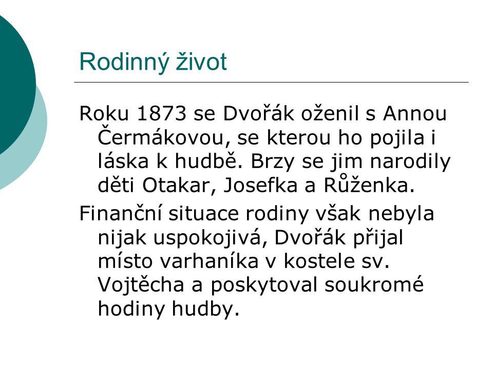 Rodinný život Roku 1873 se Dvořák oženil s Annou Čermákovou, se kterou ho pojila i láska k hudbě. Brzy se jim narodily děti Otakar, Josefka a Růženka.
