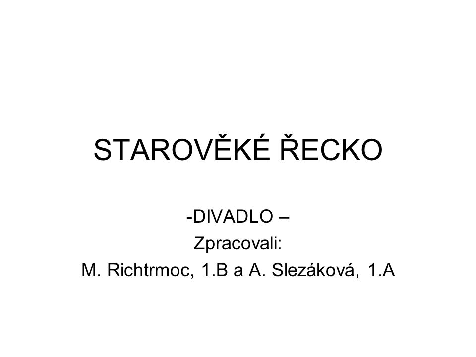 STAROVĚKÉ ŘECKO -DIVADLO – Zpracovali: M. Richtrmoc, 1.B a A. Slezáková, 1.A