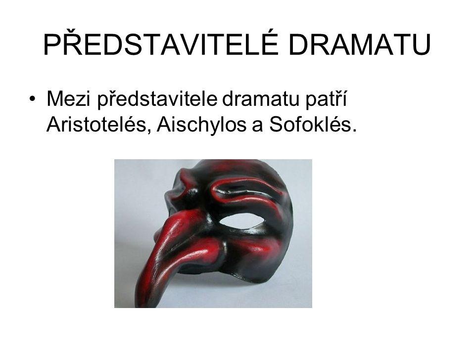 PŘEDSTAVITELÉ DRAMATU Mezi představitele dramatu patří Aristotelés, Aischylos a Sofoklés.