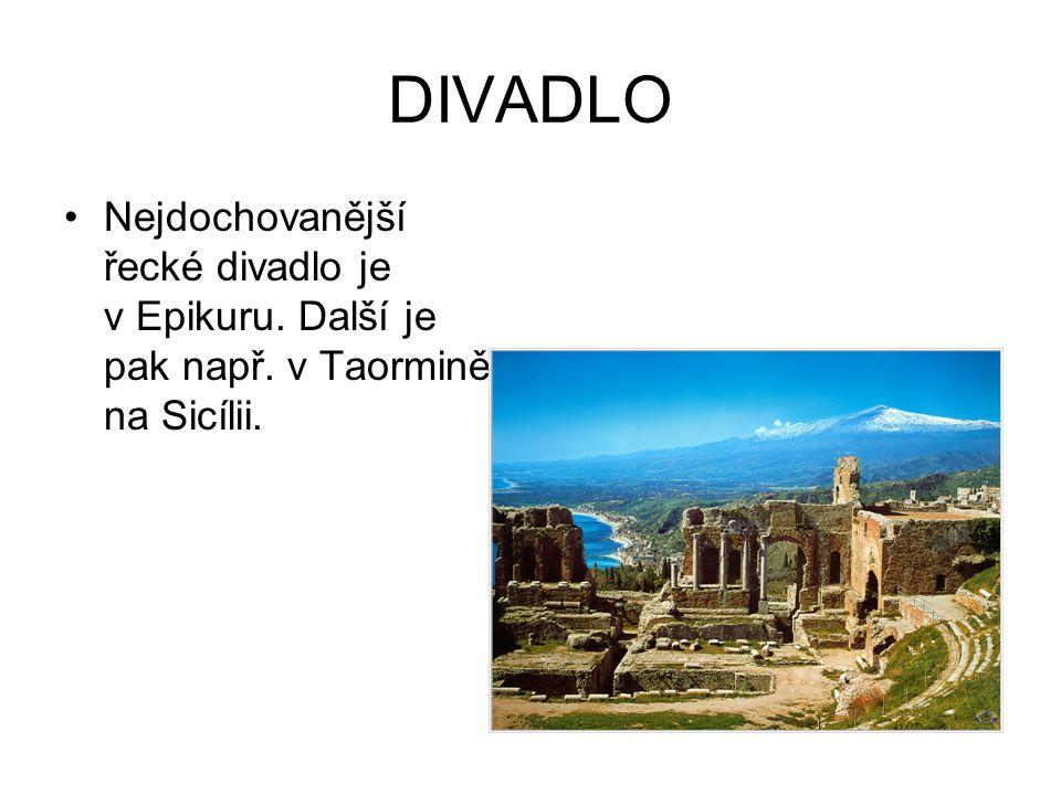 DIVADLO Nejdochovanější řecké divadlo je v Epikuru. Další je pak např. v Taormině na Sicílii.