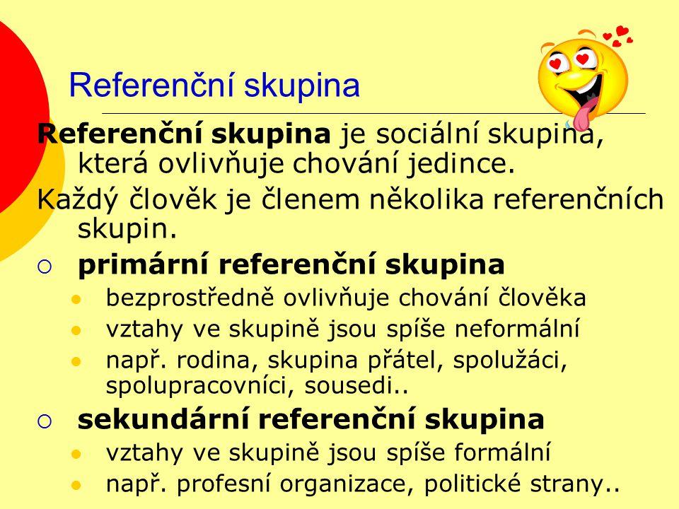 Referenční skupina Referenční skupina je sociální skupina, která ovlivňuje chování jedince.