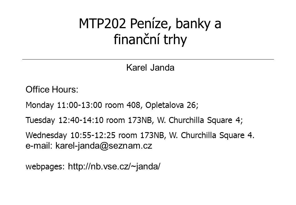 MTP202 Peníze, banky a finanční trhy Karel Janda Office Hours: Monday 11:00-13:00 room 408, Opletalova 26; Tuesday 12:40-14:10 room 173NB, W.