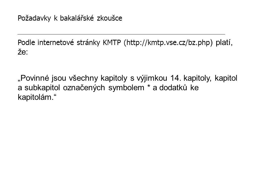 """Požadavky k bakalářské zkoušce Podle internetové stránky KMTP (http://kmtp.vse.cz/bz.php ) platí, že: """"Povinné jsou všechny kapitoly s výjimkou 14."""