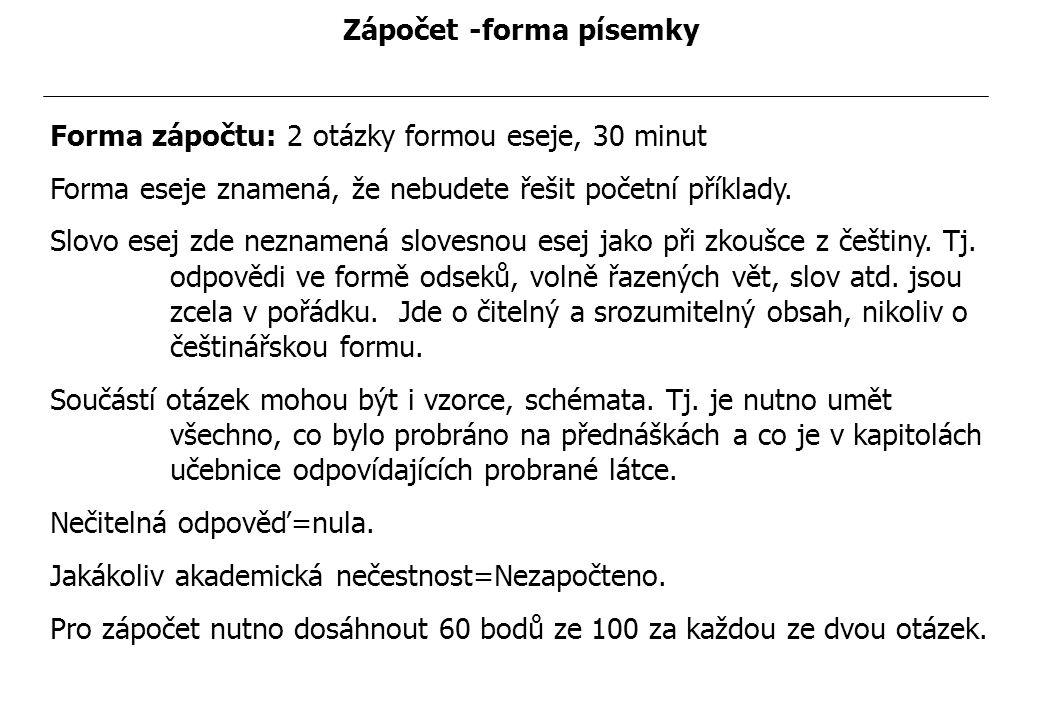 Zápočet -forma písemky Forma zápočtu: 2 otázky formou eseje, 30 minut Forma eseje znamená, že nebudete řešit početní příklady.