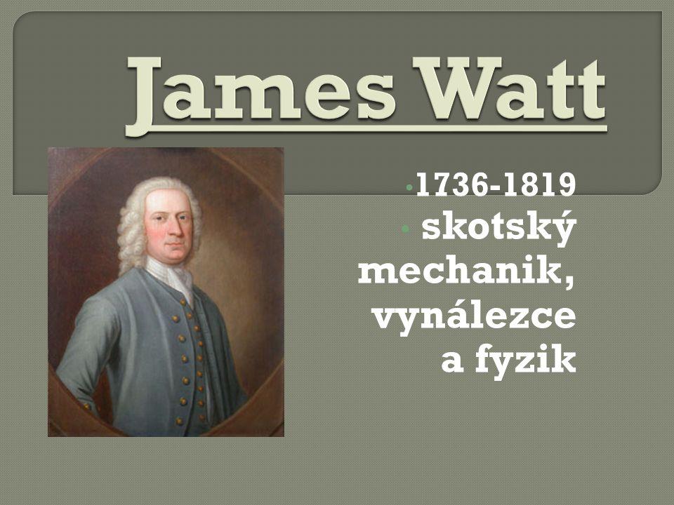 1736-1819 skotský mechanik, vynálezce a fyzik