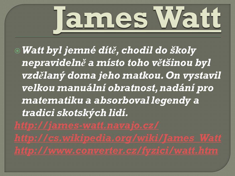  Watt byl jemné dítě, chodil do školy nepravidelně a místo toho většinou byl vzdělaný doma jeho matkou.