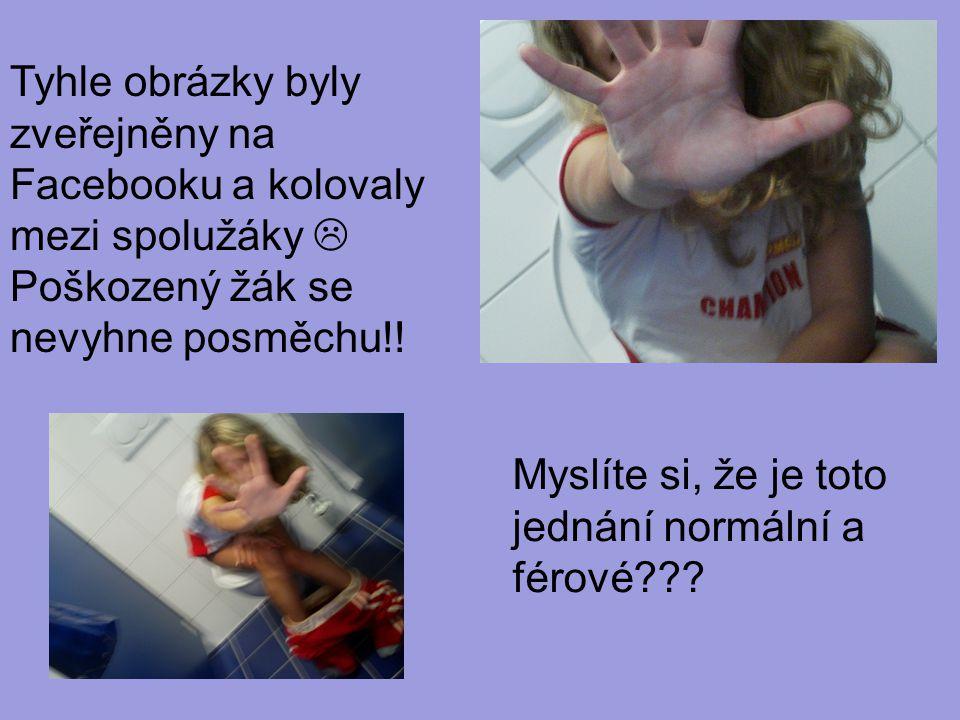 Tyhle obrázky byly zveřejněny na Facebooku a kolovaly mezi spolužáky  Poškozený žák se nevyhne posměchu!.