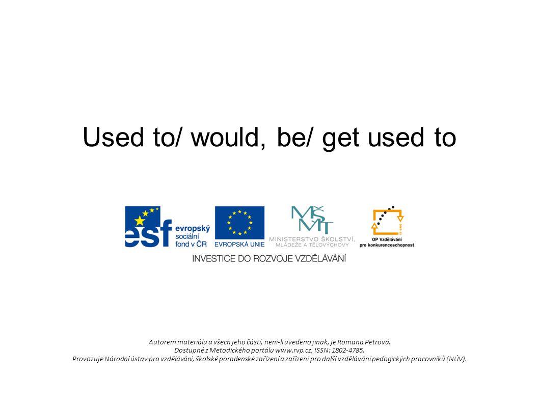 Used to/ would, be/ get used to Autorem materiálu a všech jeho částí, není-li uvedeno jinak, je Romana Petrová.