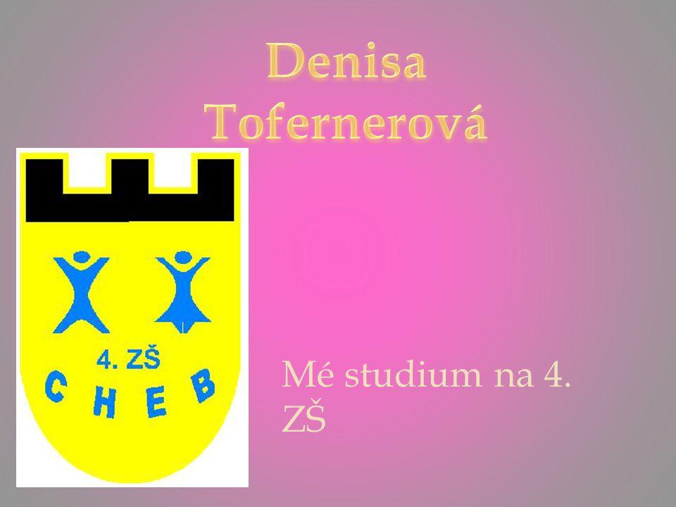 Jmenuji se Denisa Tofernerová a chodím na 4 ZŠ.