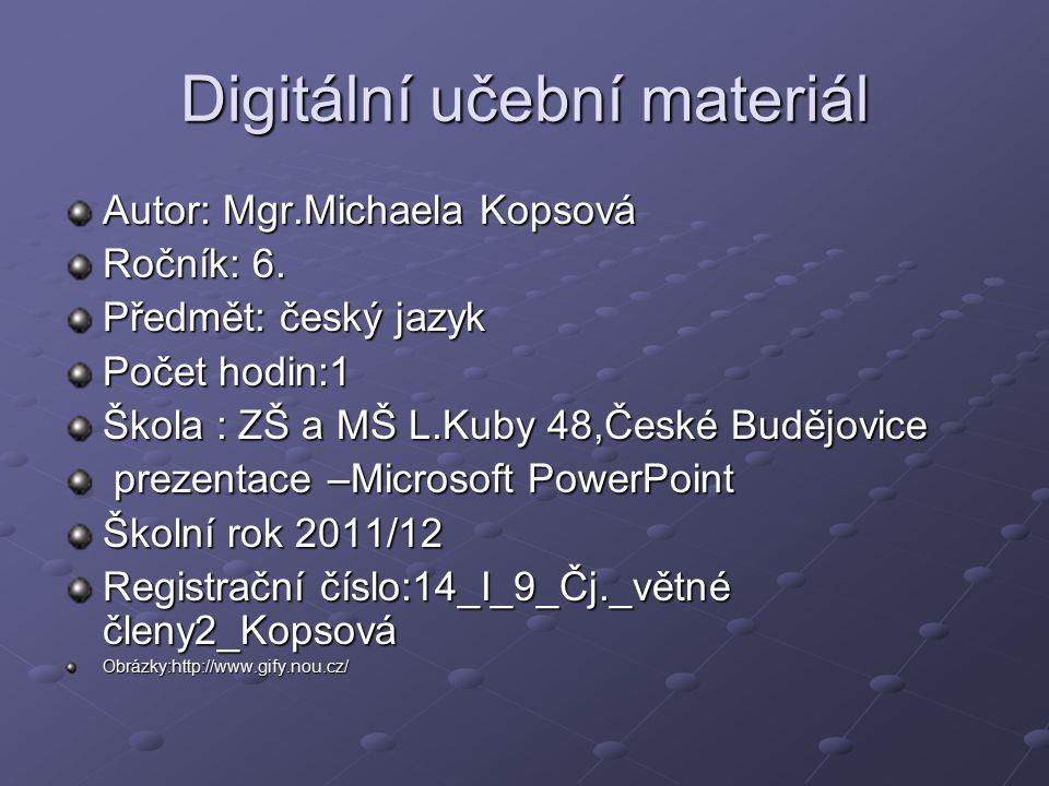 Digitální učební materiál Autor: Mgr.Michaela Kopsová Ročník: 6.