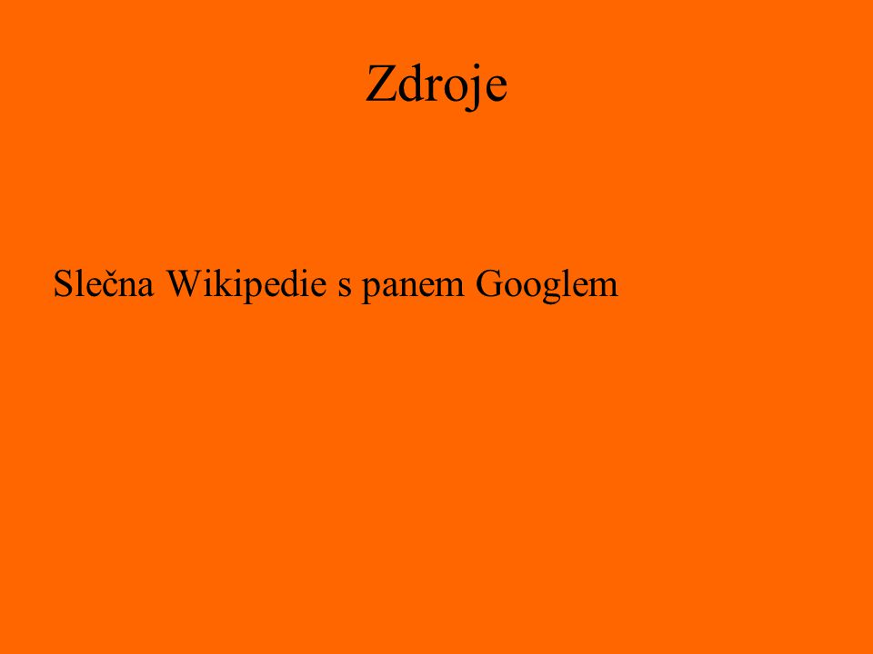 Zdroje Slečna Wikipedie s panem Googlem