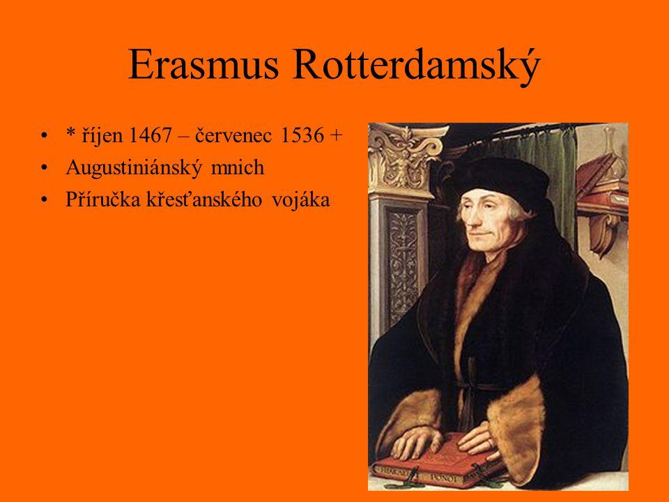 Erasmus Rotterdamský * říjen 1467 – červenec 1536 + Augustiniánský mnich Příručka křesťanského vojáka