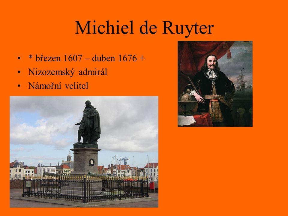 Michiel de Ruyter * březen 1607 – duben 1676 + Nizozemský admirál Námořní velitel