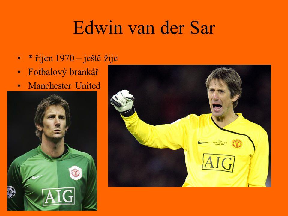 Edwin van der Sar * říjen 1970 – ještě žije Fotbalový brankář Manchester United