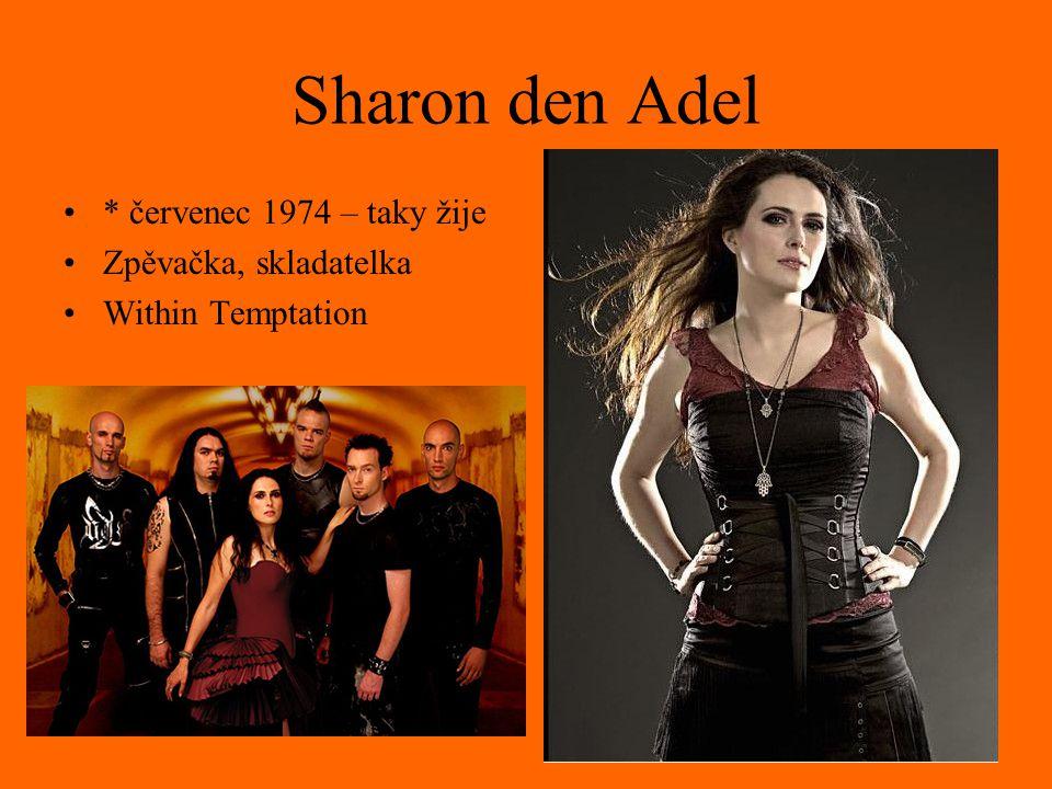 Sharon den Adel * červenec 1974 – taky žije Zpěvačka, skladatelka Within Temptation