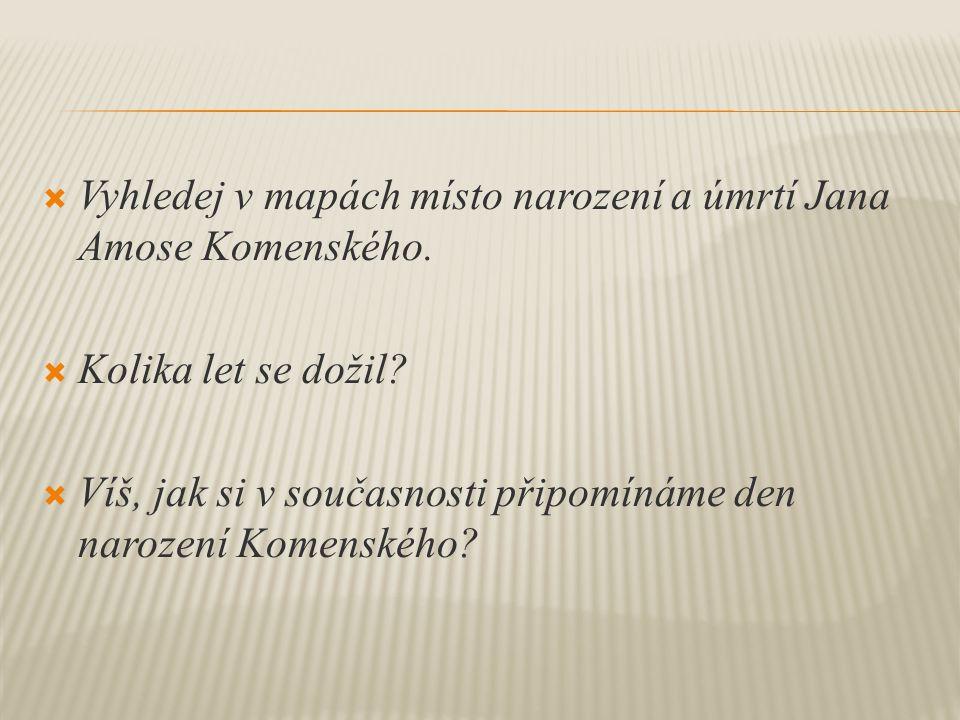  Vyhledej v mapách místo narození a úmrtí Jana Amose Komenského.