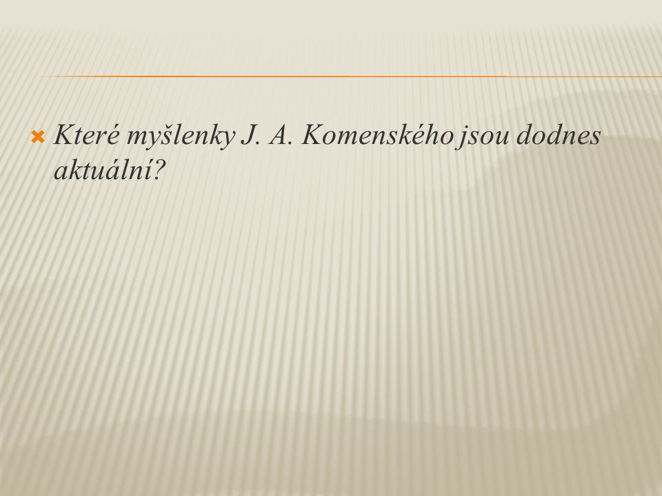  Které myšlenky J. A. Komenského jsou dodnes aktuální