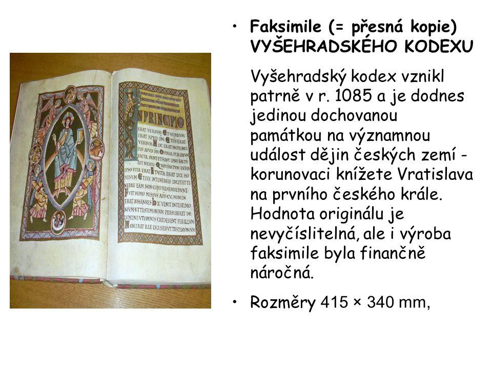 Faksimile (= přesná kopie) VYŠEHRADSKÉHO KODEXU Vyšehradský kodex vznikl patrně v r. 1085 a je dodnes jedinou dochovanou památkou na významnou událost