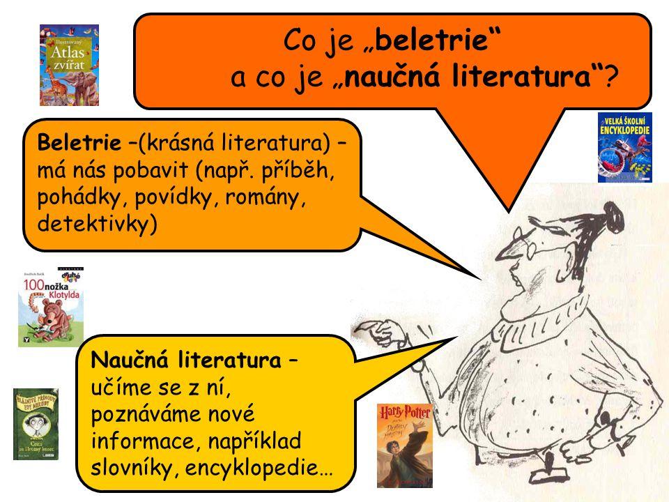 """Co je """"beletrie a co je """"naučná literatura . Beletrie –(krásná literatura) – má nás pobavit (např."""