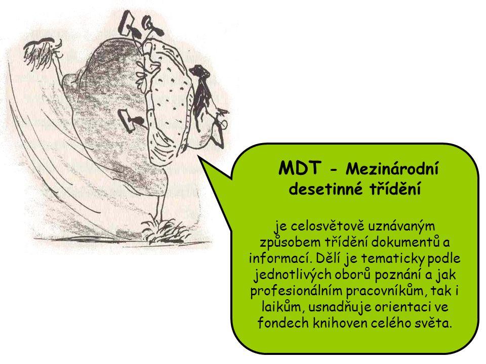 MDT - Mezinárodní desetinné třídění je celosvětově uznávaným způsobem třídění dokumentů a informací. Dělí je tematicky podle jednotlivých oborů poznán