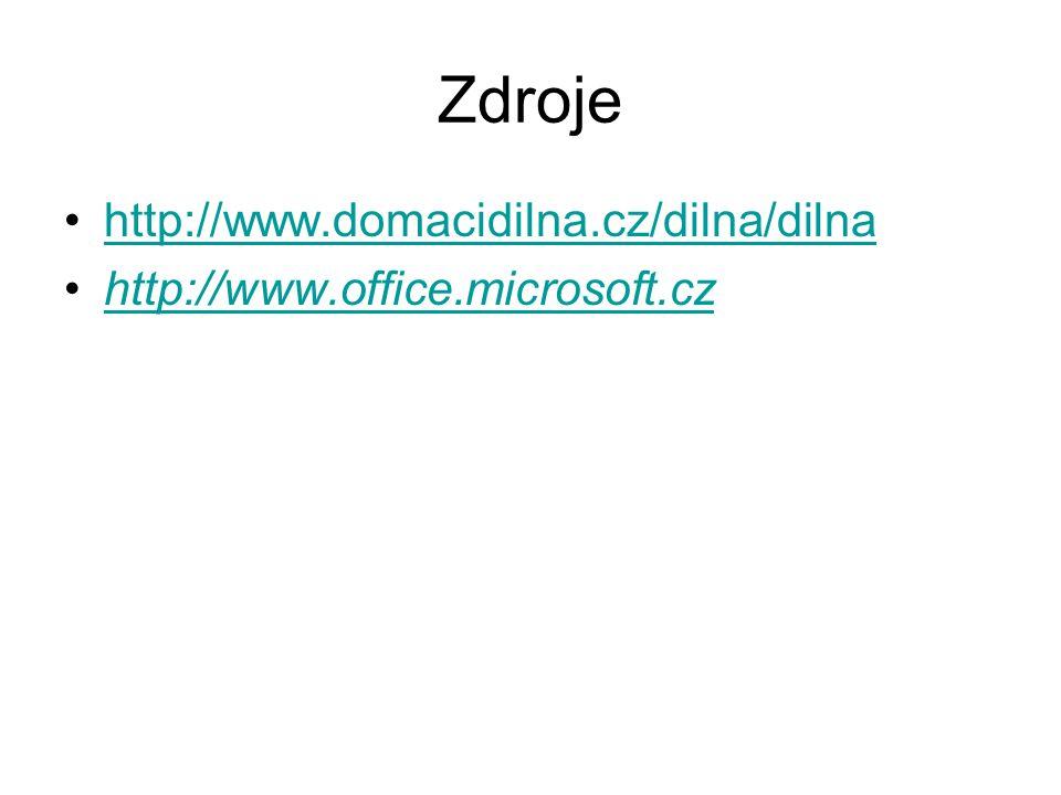Zdroje http://www.domacidilna.cz/dilna/dilna http://www.office.microsoft.cz