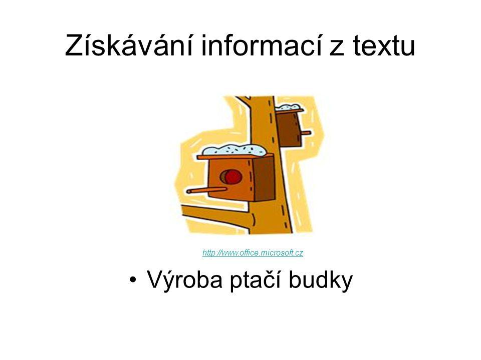 Získávání informací z textu Výroba ptačí budky http://www.office.microsoft.cz