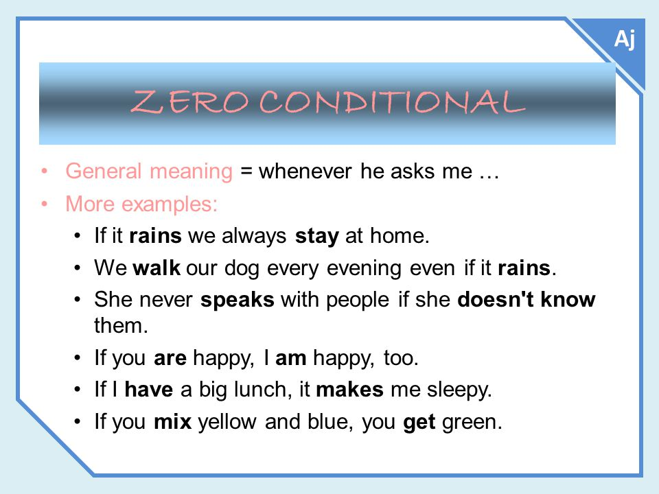 Aj General meaning = whenever he asks me … More examples: If it rains we always stay at home.