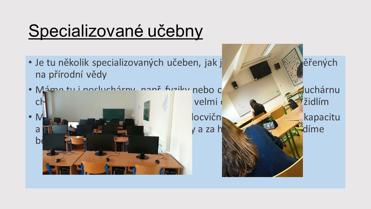 Specializované učebny Je tu několik specializovaných učeben, jak jazykových tak zaměřených na přírodní vědy Máme tu i posluchárny, např. fyziky nebo c