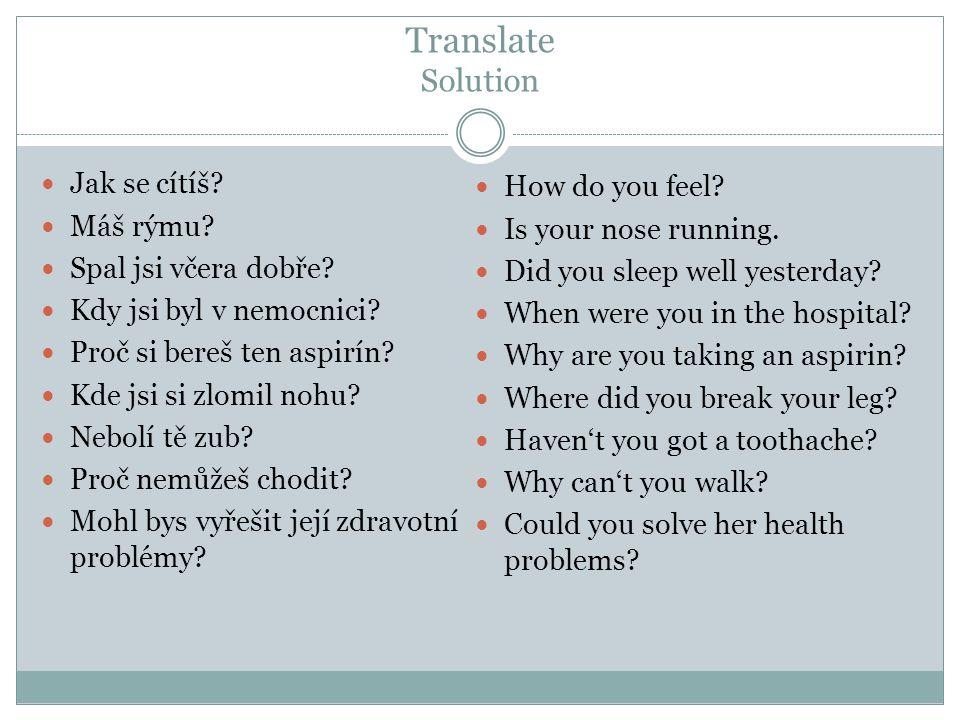 Translate Solution Jak se cítíš. Máš rýmu. Spal jsi včera dobře.