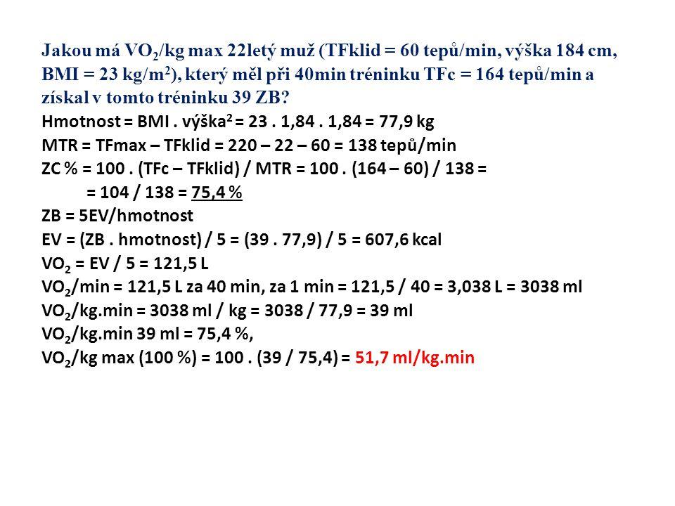 Jakou má VO 2 /kg max 22letý muž (TFklid = 60 tepů/min, výška 184 cm, BMI = 23 kg/m 2 ), který měl při 40min tréninku TFc = 164 tepů/min a získal v tomto tréninku 39 ZB.