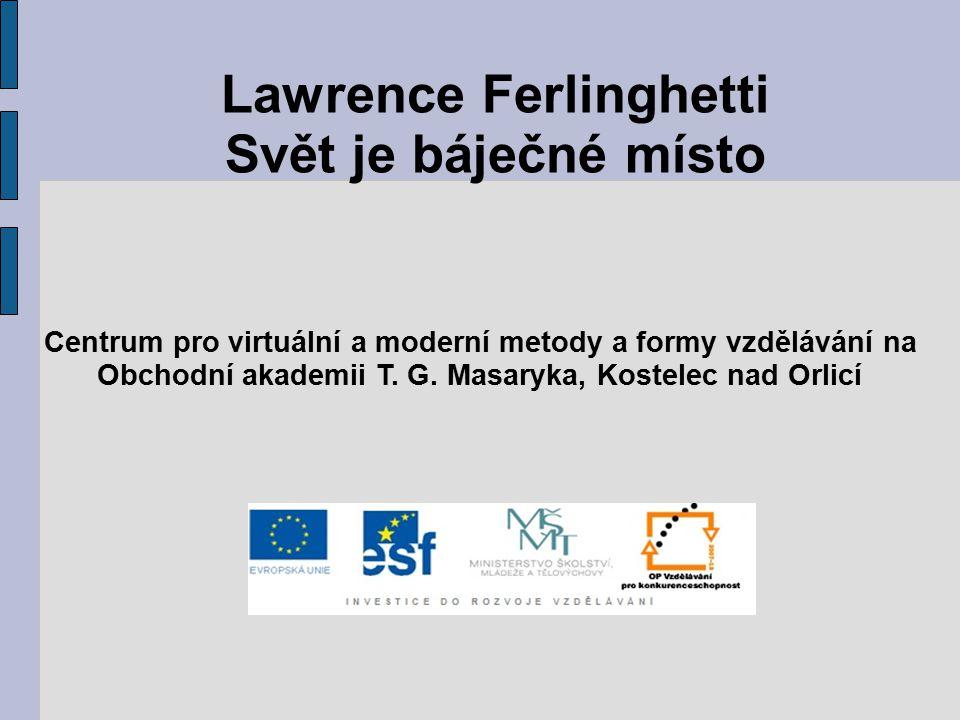 Lawrence Ferlinghetti Svět je báječné místo Centrum pro virtuální a moderní metody a formy vzdělávání na Obchodní akademii T.