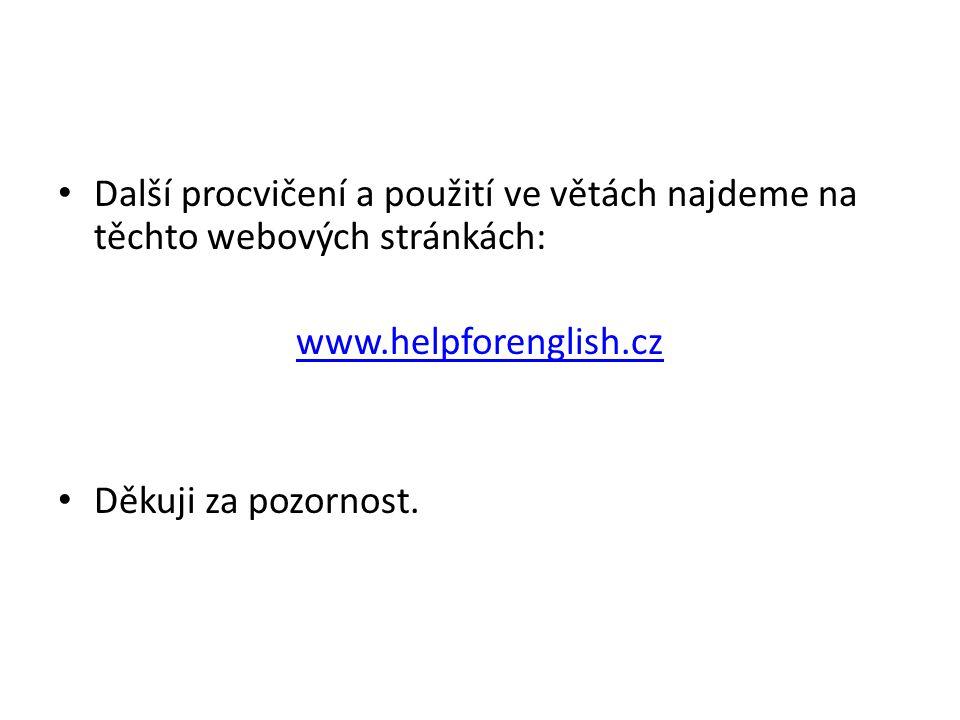 Další procvičení a použití ve větách najdeme na těchto webových stránkách: www.helpforenglish.cz Děkuji za pozornost.