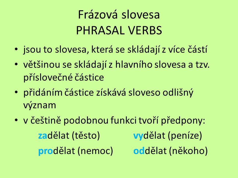 Frázová slovesa PHRASAL VERBS jsou to slovesa, která se skládají z více částí většinou se skládají z hlavního slovesa a tzv.