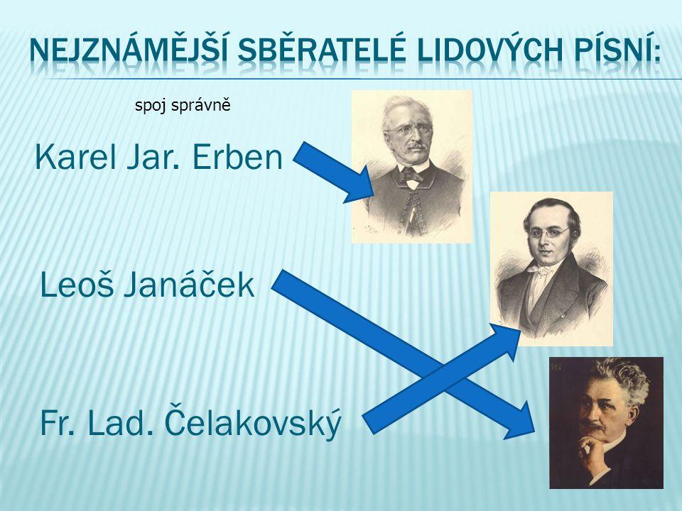 Leoš Janáček Karel Jar. Erben Fr. Lad. Čelakovský spoj správně