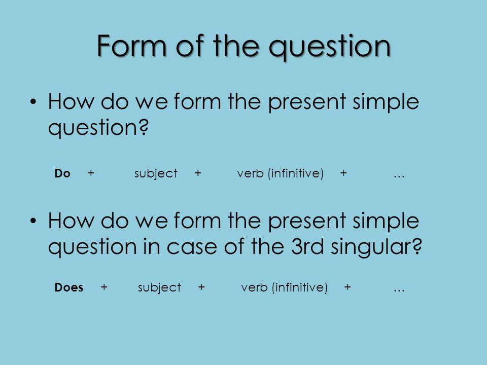 Form of the question How do we form the present simple question.