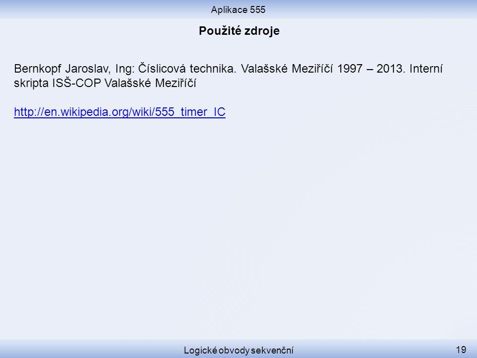 Aplikace 555 Logické obvody sekvenční 19 Bernkopf Jaroslav, Ing: Číslicová technika. Valašské Meziříčí 1997 – 2013. Interní skripta ISŠ-COP Valašské M