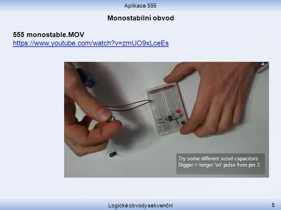 Aplikace 555 Logické obvody sekvenční 5 555 monostable.MOV https://www.youtube.com/watch?v=zmUO9xLceEs