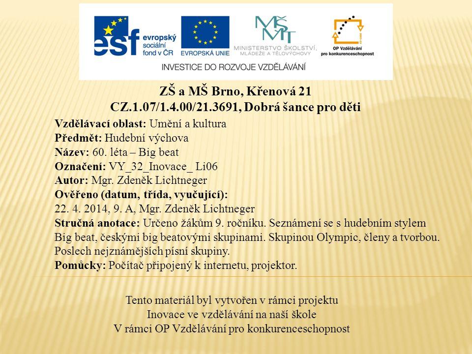ZŠ a MŠ Brno, Křenová 21 CZ.1.07/1.4.00/21.3691, Dobrá šance pro děti Tento materiál byl vytvořen v rámci projektu Inovace ve vzdělávání na naší škole