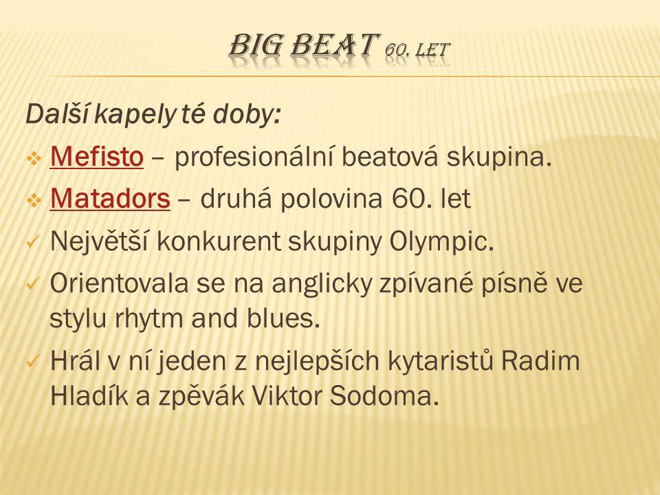Další kapely té doby:  Mefisto – profesionální beatová skupina. Mefisto  Matadors – druhá polovina 60. let Matadors Největší konkurent skupiny Olymp