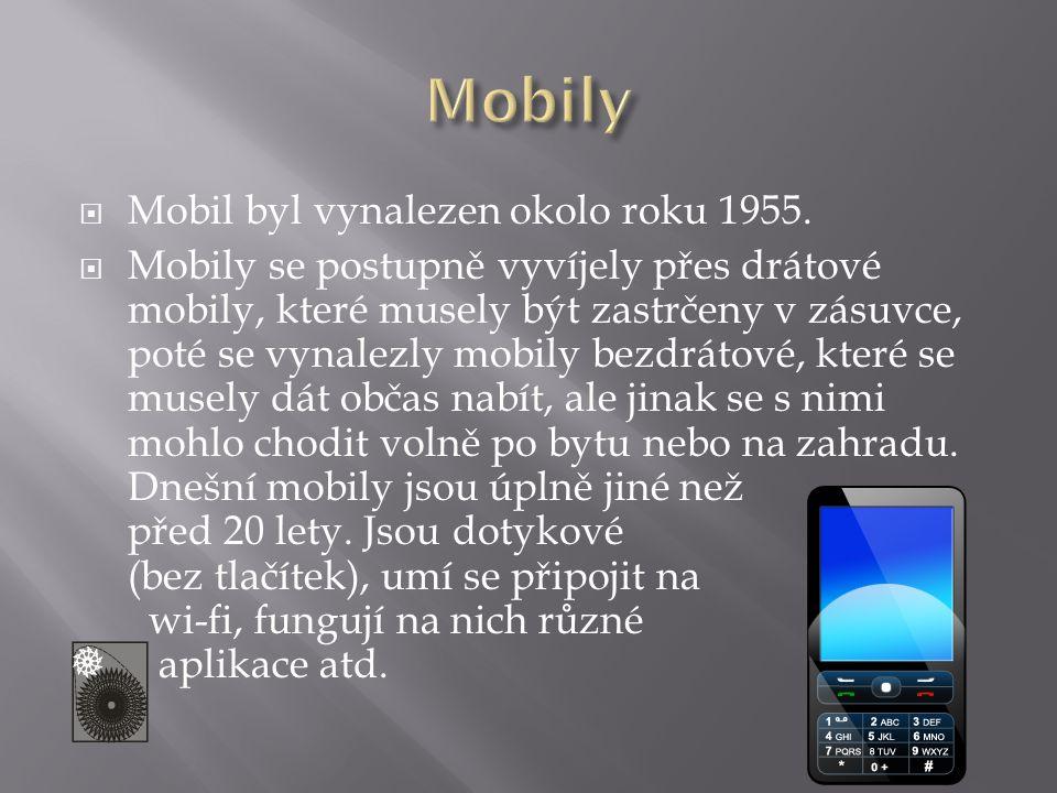  Mobil byl vynalezen okolo roku 1955.  Mobily se postupně vyvíjely přes drátové mobily, které musely být zastrčeny v zásuvce, poté se vynalezly mobi