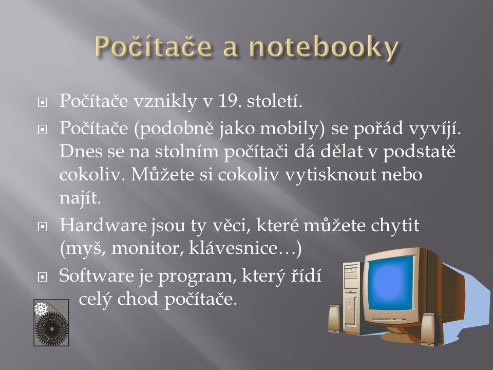  Počítače vznikly v 19. století.  Počítače (podobně jako mobily) se pořád vyvíjí. Dnes se na stolním počítači dá dělat v podstatě cokoliv. Můžete si