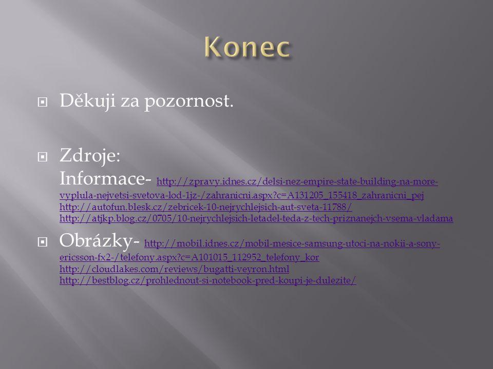 Děkuji za pozornost.  Zdroje: Informace- http://zpravy.idnes.cz/delsi-nez-empire-state-building-na-more- vyplula-nejvetsi-svetova-lod-1jz-/zahranic