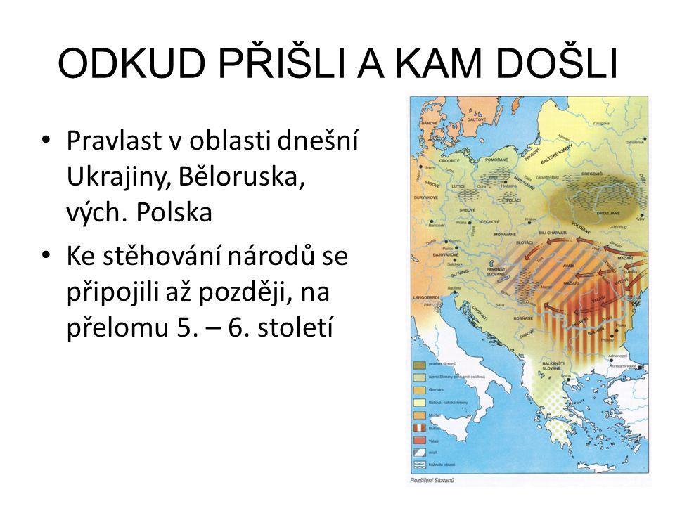 ODKUD PŘIŠLI A KAM DOŠLI Pravlast v oblasti dnešní Ukrajiny, Běloruska, vých. Polska Ke stěhování národů se připojili až později, na přelomu 5. – 6. s