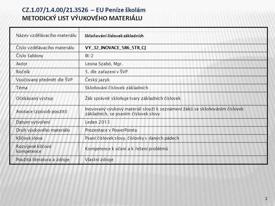 Název vzdělávacího materiálu Skloňování číslovek základních Číslo vzdělávacího materiáluVY_32_INOVACE_586_5TR_CJ Číslo šablonyIII/2 AutorLeona Szabó,