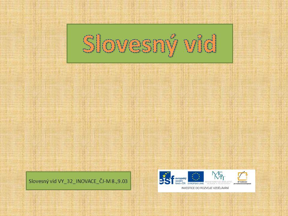 Slovesný vid VY_32_INOVACE_ČJ-M 8.,9.03
