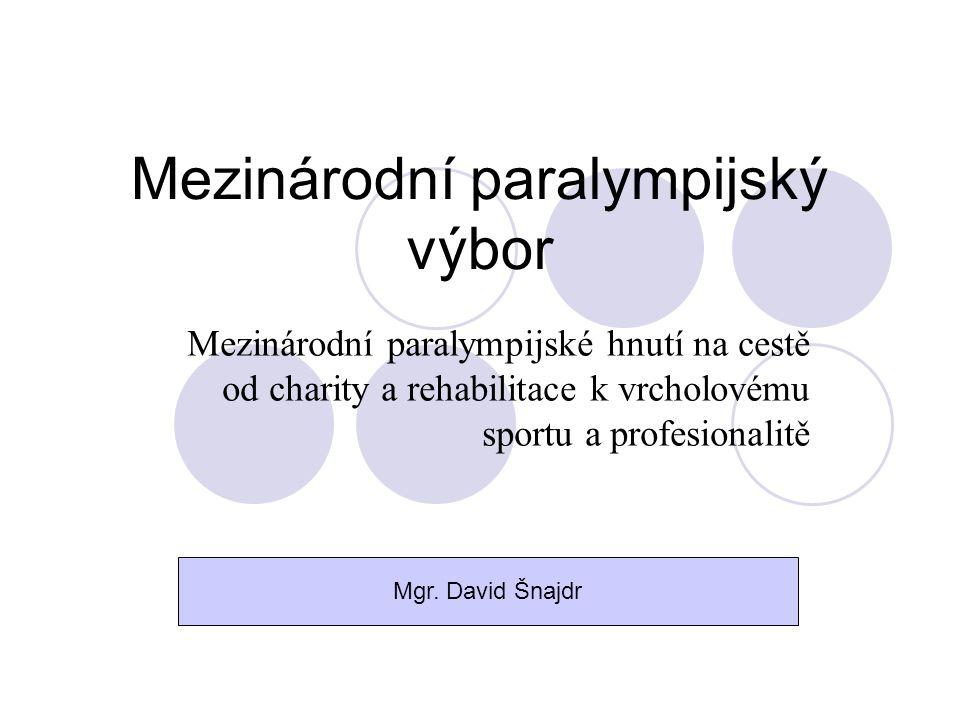 Mezinárodní paralympijský výbor Mezinárodní paralympijské hnutí na cestě od charity a rehabilitace k vrcholovému sportu a profesionalitě Mgr. David Šn