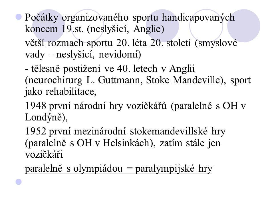 Počátky organizovaného sportu handicapovaných koncem 19.st. (neslyšící, Anglie) větší rozmach sportu 20. léta 20. století (smyslové vady – neslyšící,
