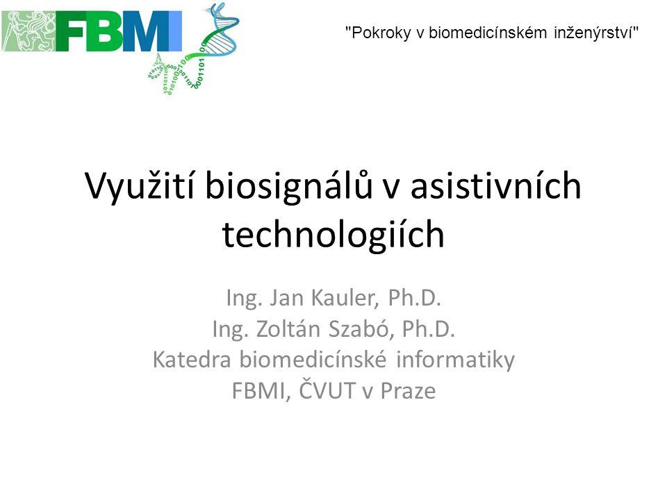 Využití biosignálů v asistivních technologiích Ing. Jan Kauler, Ph.D. Ing. Zoltán Szabó, Ph.D. Katedra biomedicínské informatiky FBMI, ČVUT v Praze