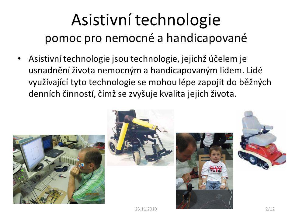 Asistivní technologie pomoc pro nemocné a handicapované Asistivní technologie jsou technologie, jejichž účelem je usnadnění života nemocným a handicap